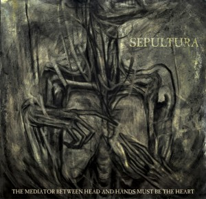 Sepultura_-_The_Mediator_Between_Head_and_Hands_Must_Be_the_Heart_artwork