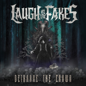Album Cover - Laught At The Fakes - Dethrone The Crown - 2014
